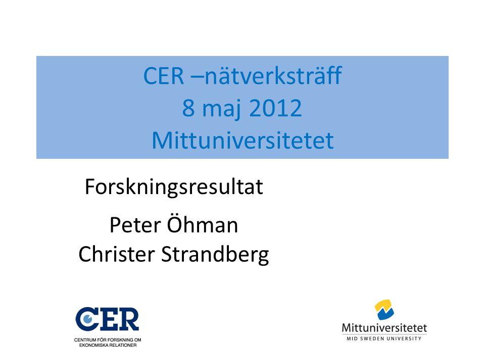 CER –nätverksträff 8 maj 2012 Mittuniversitetet Forskningsresultat Peter Öhman Christer Strandberg