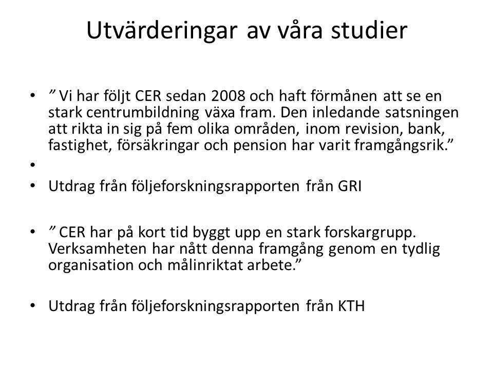 """Utvärderingar av våra studier • """" Vi har följt CER sedan 2008 och haft förmånen att se en stark centrumbildning växa fram. Den inledande satsningen at"""