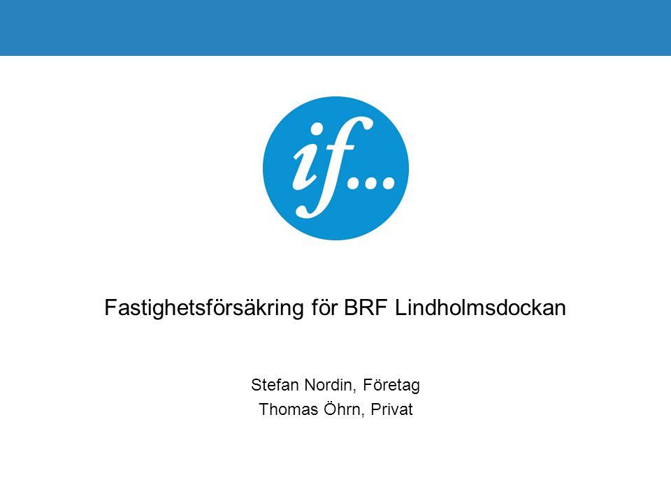 Fastighetsförsäkring för BRF Lindholmsdockan Stefan Nordin, Företag Thomas Öhrn, Privat