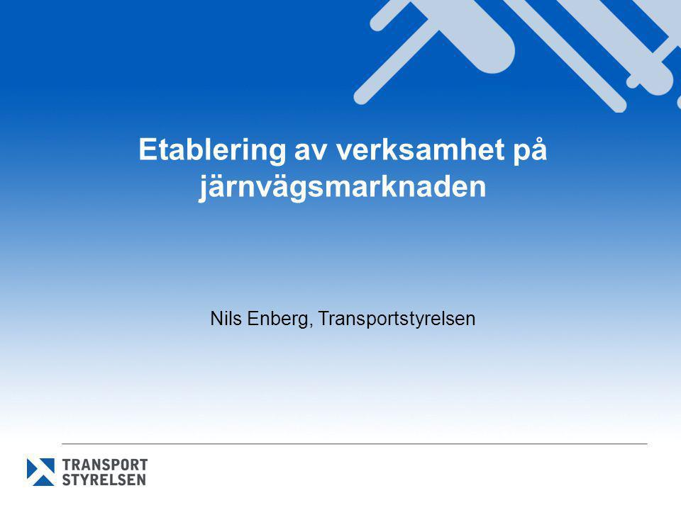 Etablering av verksamhet på järnvägsmarknaden Nils Enberg, Transportstyrelsen