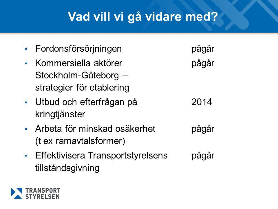 Vad vill vi gå vidare med? • Fordonsförsörjningen pågår • Kommersiella aktörerpågår Stockholm-Göteborg – strategier för etablering • Utbud och efterfr