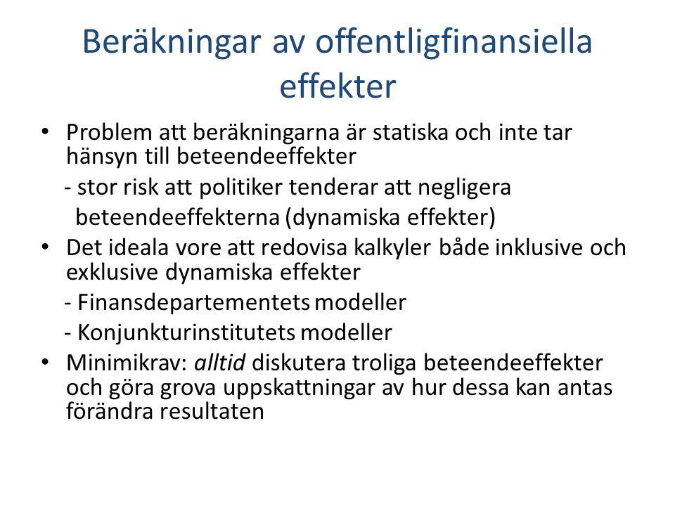 Beräkningar av offentligfinansiella effekter • Problem att beräkningarna är statiska och inte tar hänsyn till beteendeeffekter - stor risk att politik