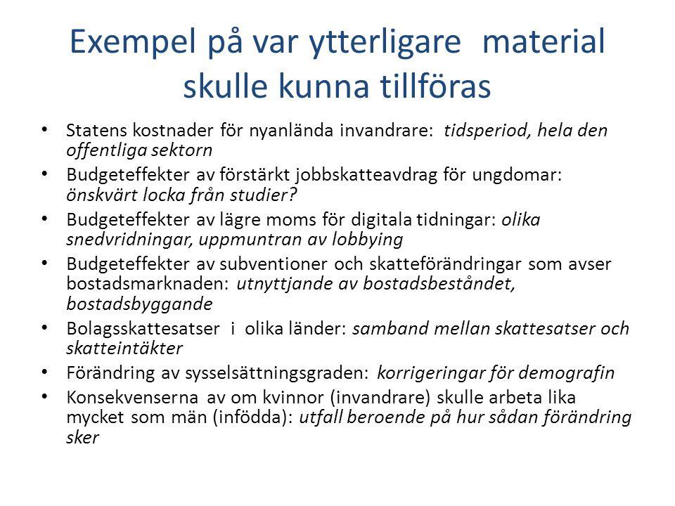 Exempel på var ytterligare material skulle kunna tillföras • Statens kostnader för nyanlända invandrare: tidsperiod, hela den offentliga sektorn • Bud
