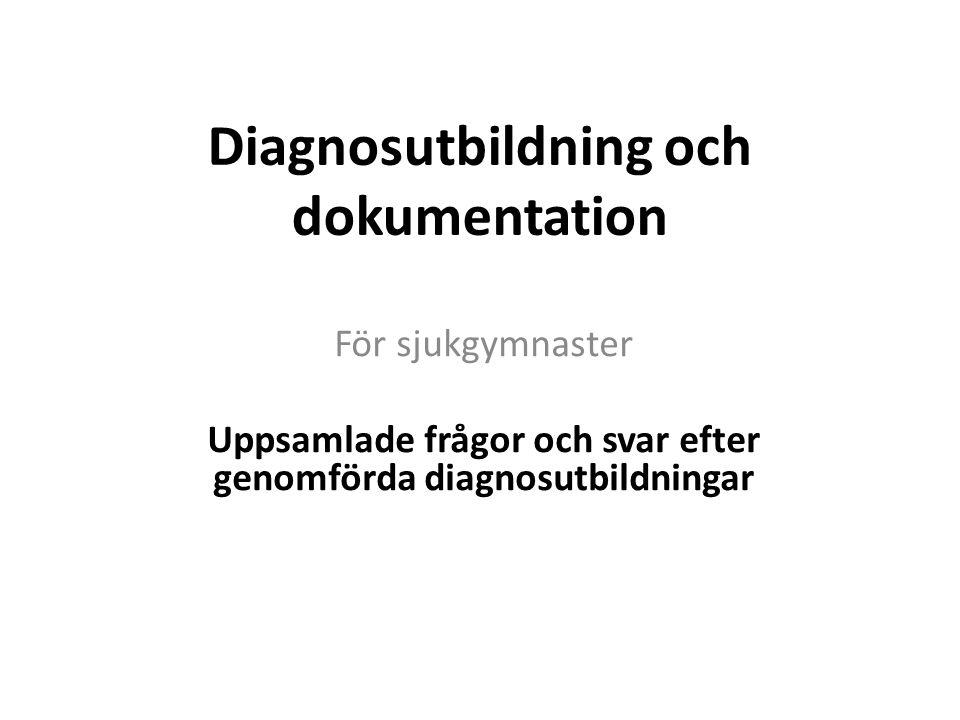 Diagnosutbildning och dokumentation För sjukgymnaster Uppsamlade frågor och svar efter genomförda diagnosutbildningar