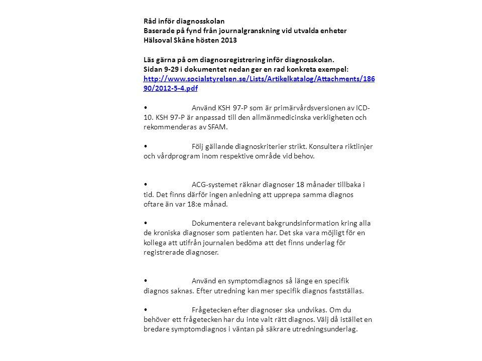 Råd inför diagnosskolan Baserade på fynd från journalgranskning vid utvalda enheter Hälsoval Skåne hösten 2013 Läs gärna på om diagnosregistrering inf