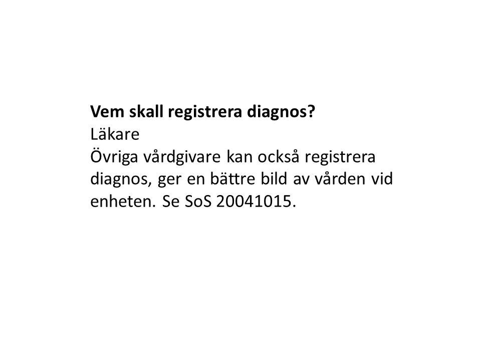 Vem skall registrera diagnos? Läkare Övriga vårdgivare kan också registrera diagnos, ger en bättre bild av vården vid enheten. Se SoS 20041015.
