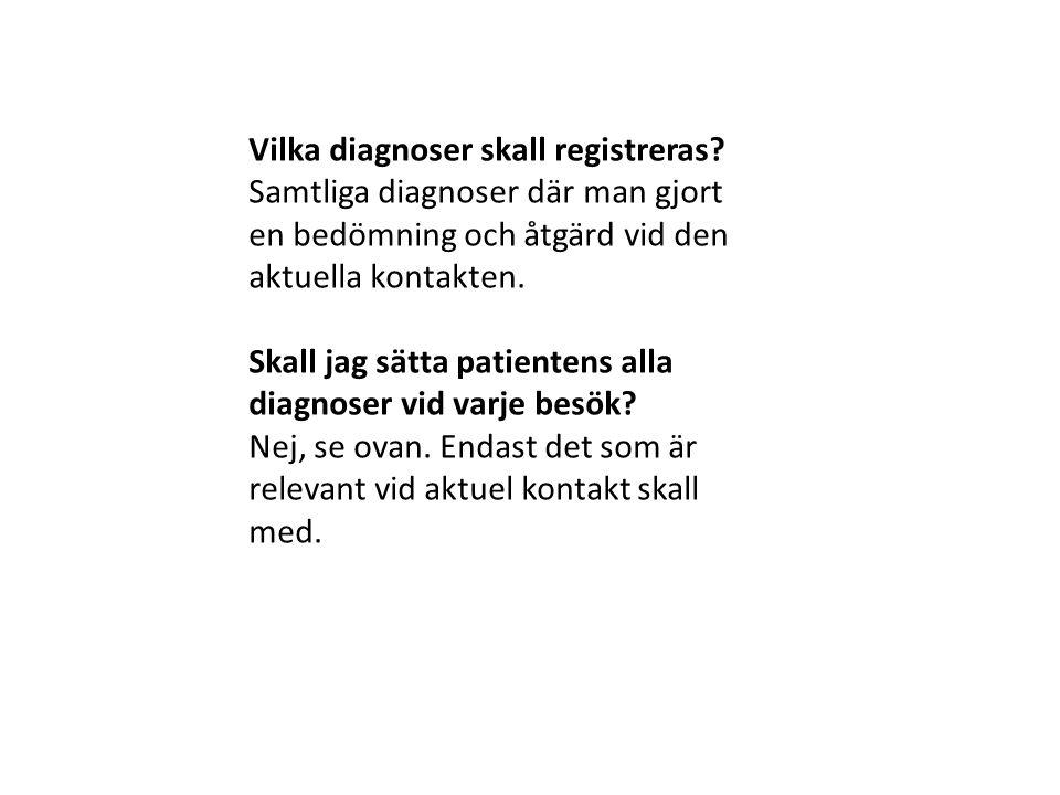 Vilka diagnoser skall registreras? Samtliga diagnoser där man gjort en bedömning och åtgärd vid den aktuella kontakten. Skall jag sätta patientens all