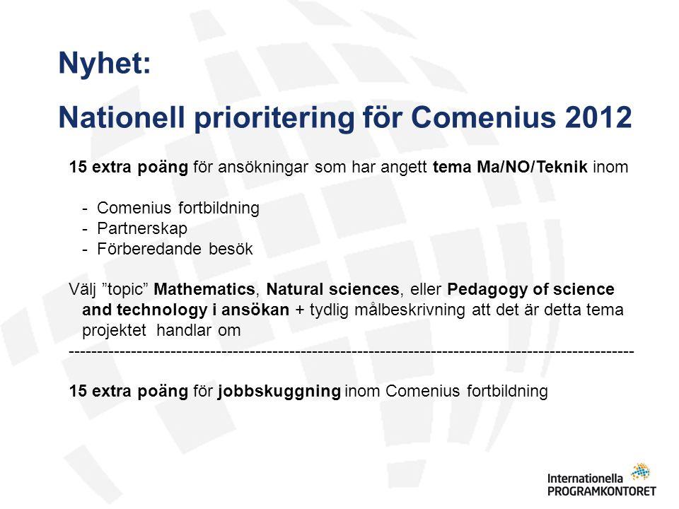 Nyhet: Administrativa regler för Comenius 2012 Comenius fortbildning Endast två individer per organisation och samma utbildningstillfälle Comenius Regio Två pågående Regio-projekt möjliga - om kommunen är större än 250 000 inv - om det är en region (region-/kommunalförbund) som söker