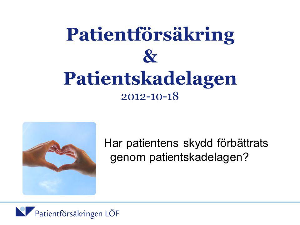 Patientförsäkring & Patientskadelagen 2012-10-18 Har patientens skydd förbättrats genom patientskadelagen?