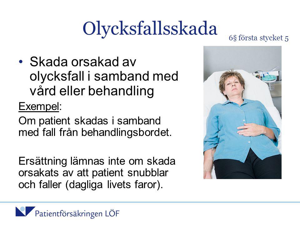 Olycksfallsskada •Skada orsakad av olycksfall i samband med vård eller behandling Exempel: Om patient skadas i samband med fall från behandlingsbordet