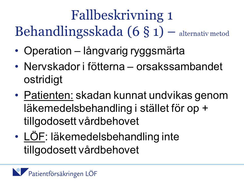Fallbeskrivning 1 Behandlingsskada (6 § 1) – alternativ metod •Operation – långvarig ryggsmärta •Nervskador i fötterna – orsakssambandet ostridigt •Pa