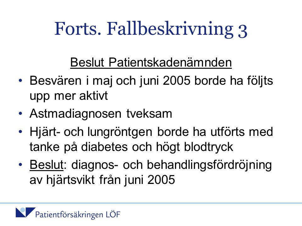 Forts. Fallbeskrivning 3 Beslut Patientskadenämnden •Besvären i maj och juni 2005 borde ha följts upp mer aktivt •Astmadiagnosen tveksam •Hjärt- och l
