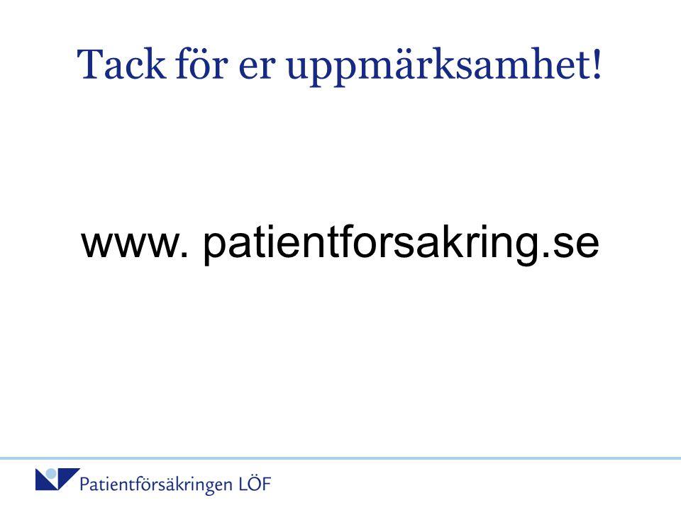 Tack för er uppmärksamhet! www. patientforsakring.se