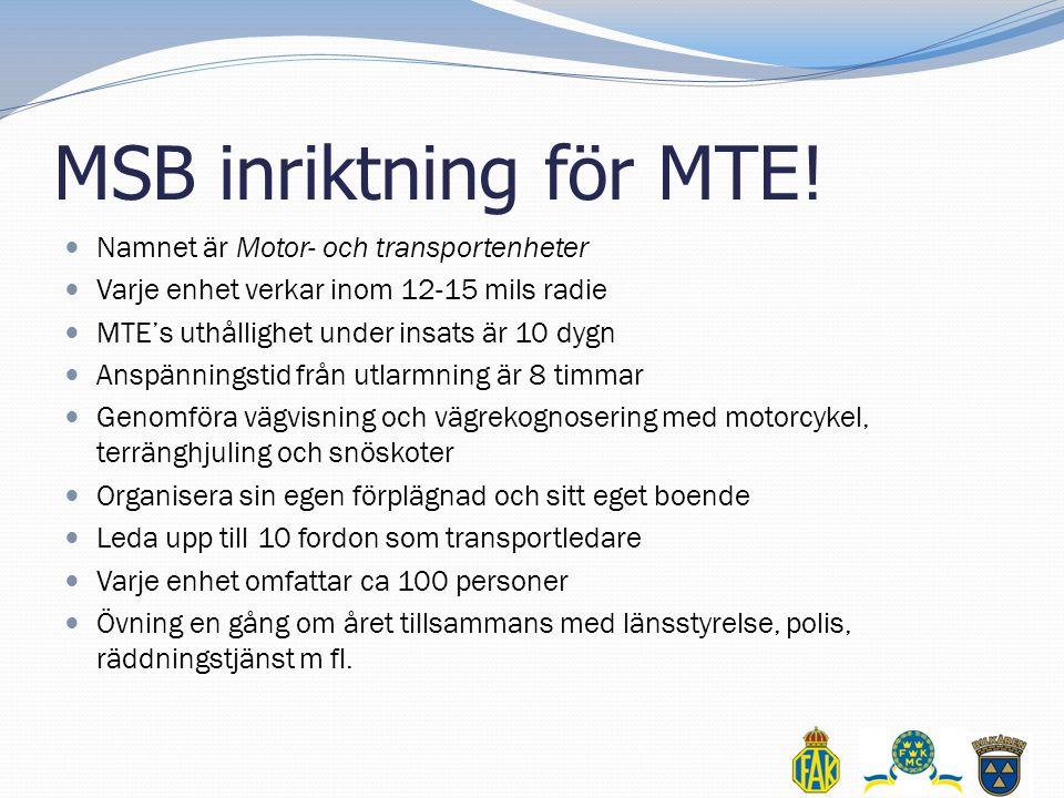 MSB inriktning för MTE!  Namnet är Motor- och transportenheter  Varje enhet verkar inom 12-15 mils radie  MTE's uthållighet under insats är 10 dygn