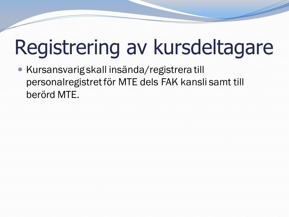 Registrering av kursdeltagare  Kursansvarig skall insända/registrera till personalregistret för MTE dels FAK kansli samt till berörd MTE.