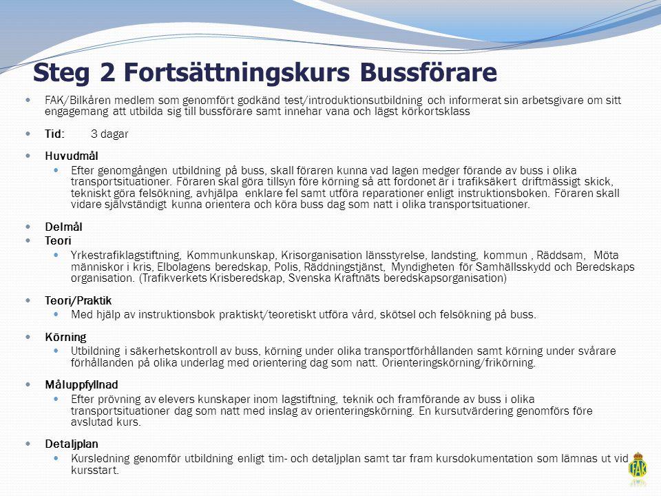 Steg 2 Fortsättningskurs Bussförare  FAK/Bilkåren medlem som genomfört godkänd test/introduktionsutbildning och informerat sin arbetsgivare om sitt e