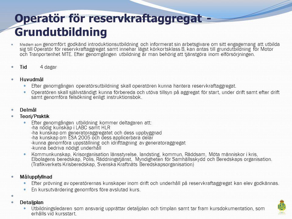 Operatör för reservkraftaggregat - Grundutbildning  Medlem som genomfört godkänd introduktionsutbildning och informerat sin arbetsgivare om sitt enga