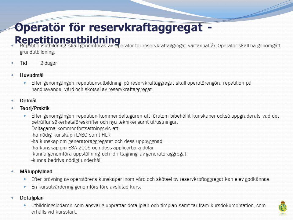 Operatör för reservkraftaggregat - Repetitionsutbildning  Repetitionsutbildning skall genomföras av Operatör för reservkraftaggregat vartannat år. Op