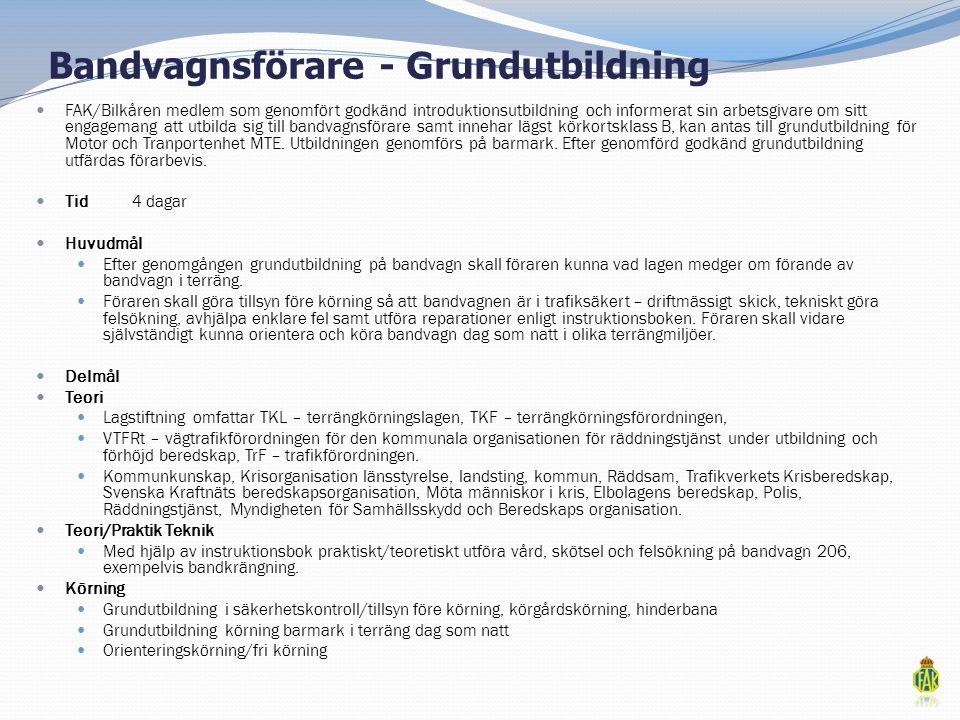 Bandvagnsförare - Grundutbildning  FAK/Bilkåren medlem som genomfört godkänd introduktionsutbildning och informerat sin arbetsgivare om sitt engagema