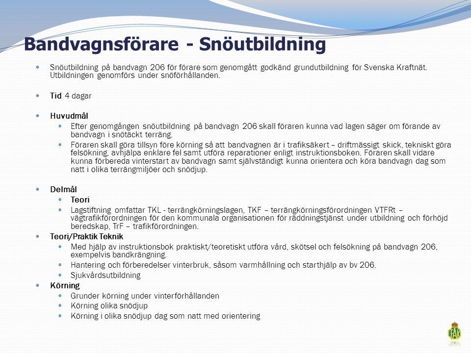 Bandvagnsförare - Snöutbildning  Snöutbildning på bandvagn 206 för förare som genomgått godkänd grundutbildning för Svenska Kraftnät. Utbildningen ge