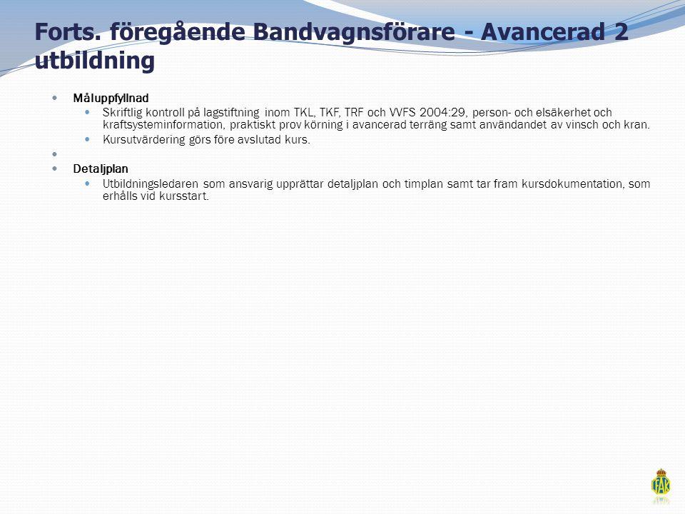 Forts. föregående Bandvagnsförare - Avancerad 2 utbildning  Måluppfyllnad  Skriftlig kontroll på lagstiftning inom TKL, TKF, TRF och VVFS 2004:29, p