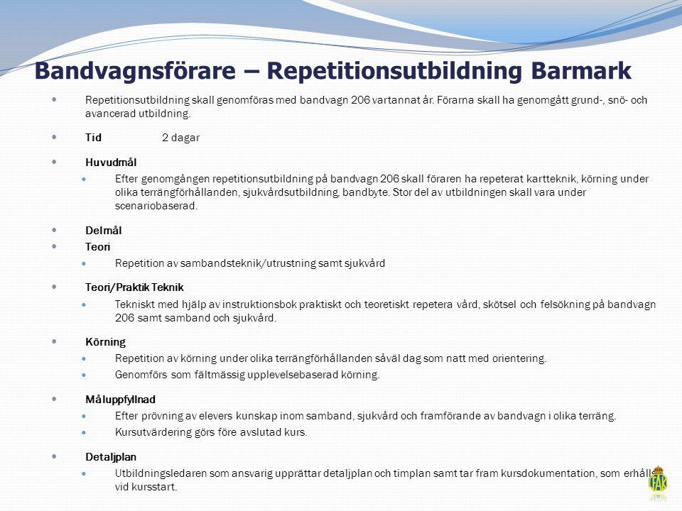 Bandvagnsförare – Repetitionsutbildning Barmark  Repetitionsutbildning skall genomföras med bandvagn 206 vartannat år. Förarna skall ha genomgått gru