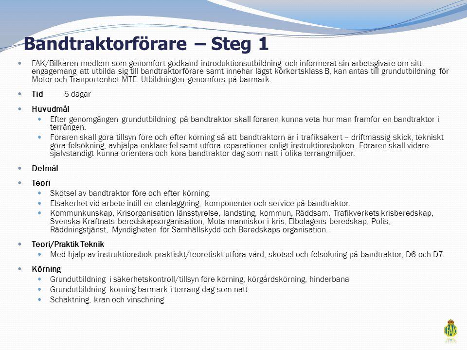 Bandtraktorförare – Steg 1  FAK/Bilkåren medlem som genomfört godkänd introduktionsutbildning och informerat sin arbetsgivare om sitt engagemang att