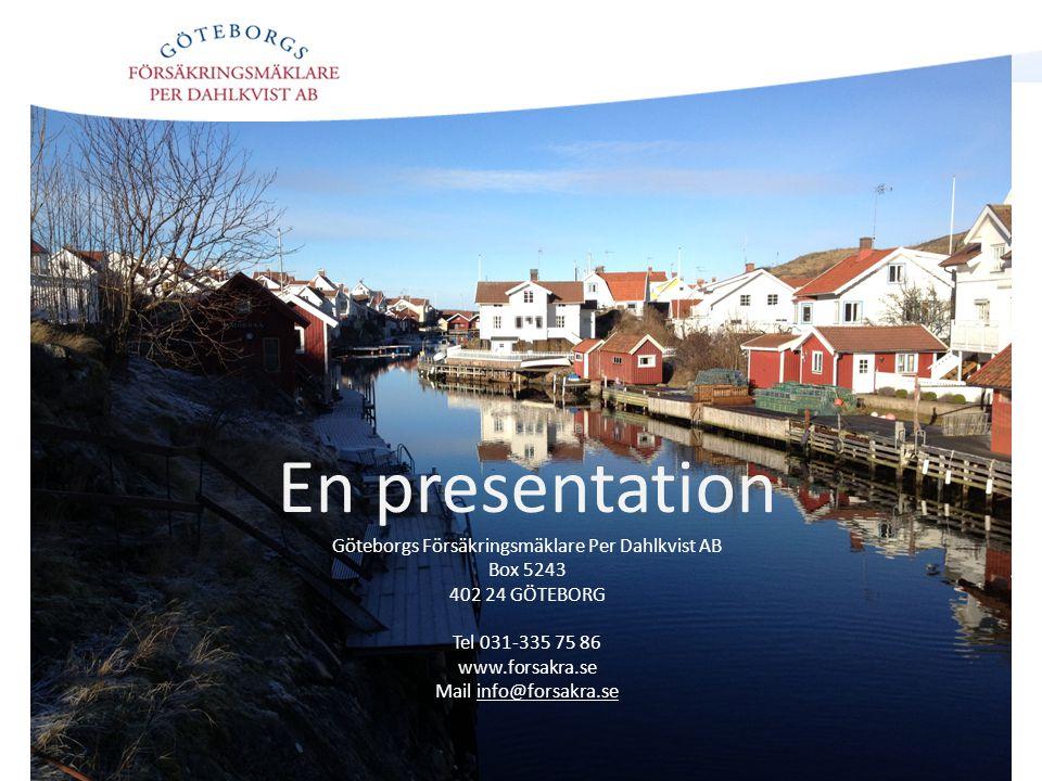 En presentation Göteborgs Försäkringsmäklare Per Dahlkvist AB Box 5243 402 24 GÖTEBORG Tel 031-335 75 86 www.forsakra.se Mail info@forsakra.se