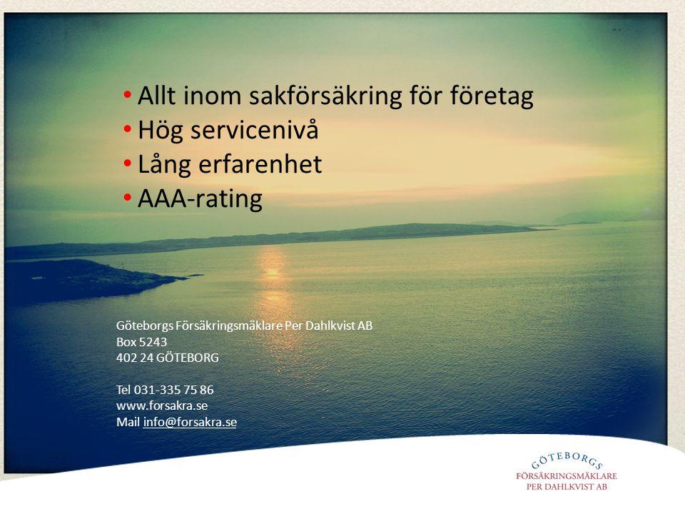 • Allt inom sakförsäkring för företag • Hög servicenivå • Lång erfarenhet • AAA-rating Göteborgs Försäkringsmäklare Per Dahlkvist AB Box 5243 402 24 GÖTEBORG Tel 031-335 75 86 www.forsakra.se Mail info@forsakra.se