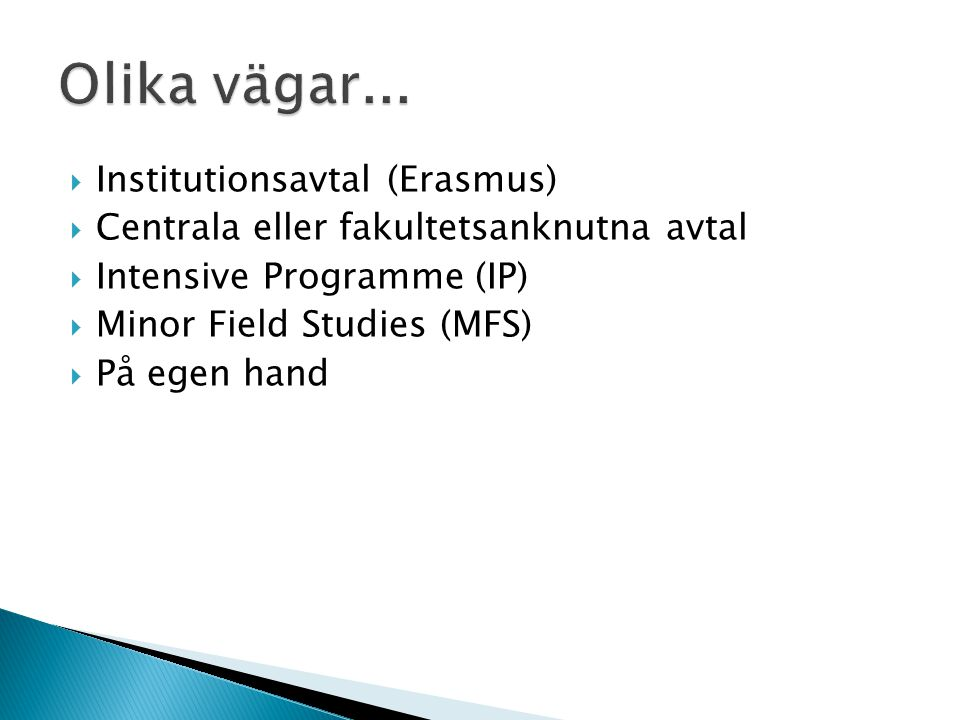  Institutionsavtal (Erasmus)  Centrala eller fakultetsanknutna avtal  Intensive Programme (IP)  Minor Field Studies (MFS)  På egen hand