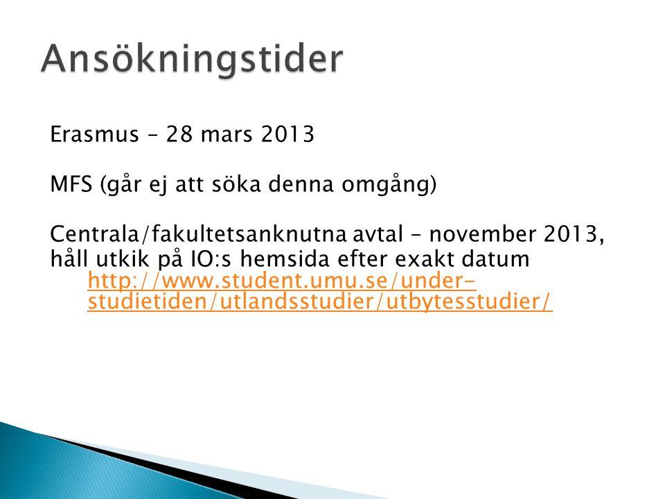 Erasmus – 28 mars 2013 MFS (går ej att söka denna omgång) Centrala/fakultetsanknutna avtal – november 2013, håll utkik på IO:s hemsida efter exakt dat