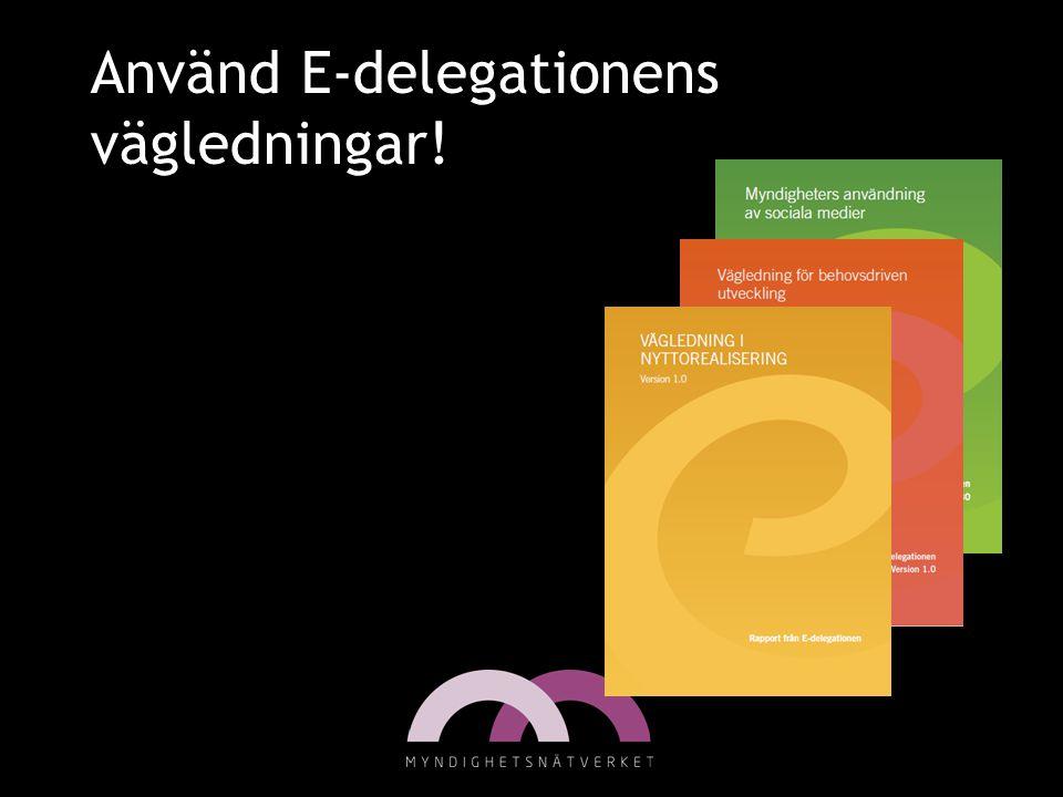 Använd E-delegationens vägledningar!