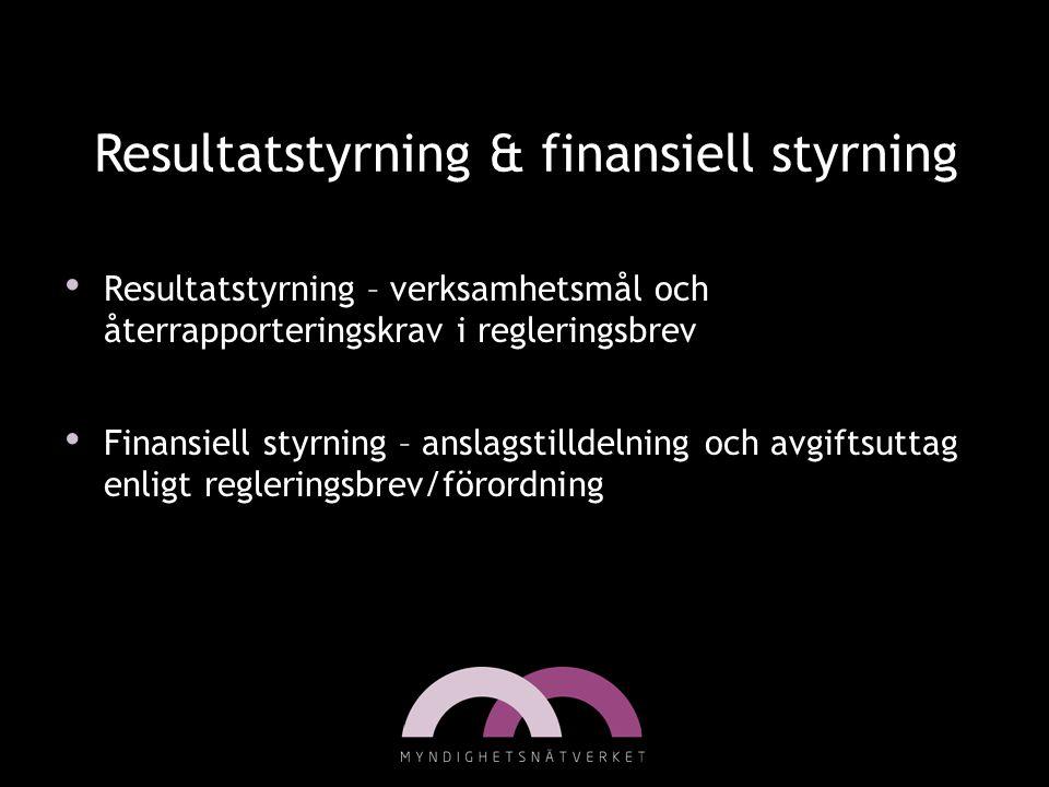 Resultatstyrning & finansiell styrning • Resultatstyrning – verksamhetsmål och återrapporteringskrav i regleringsbrev • Finansiell styrning – anslagst