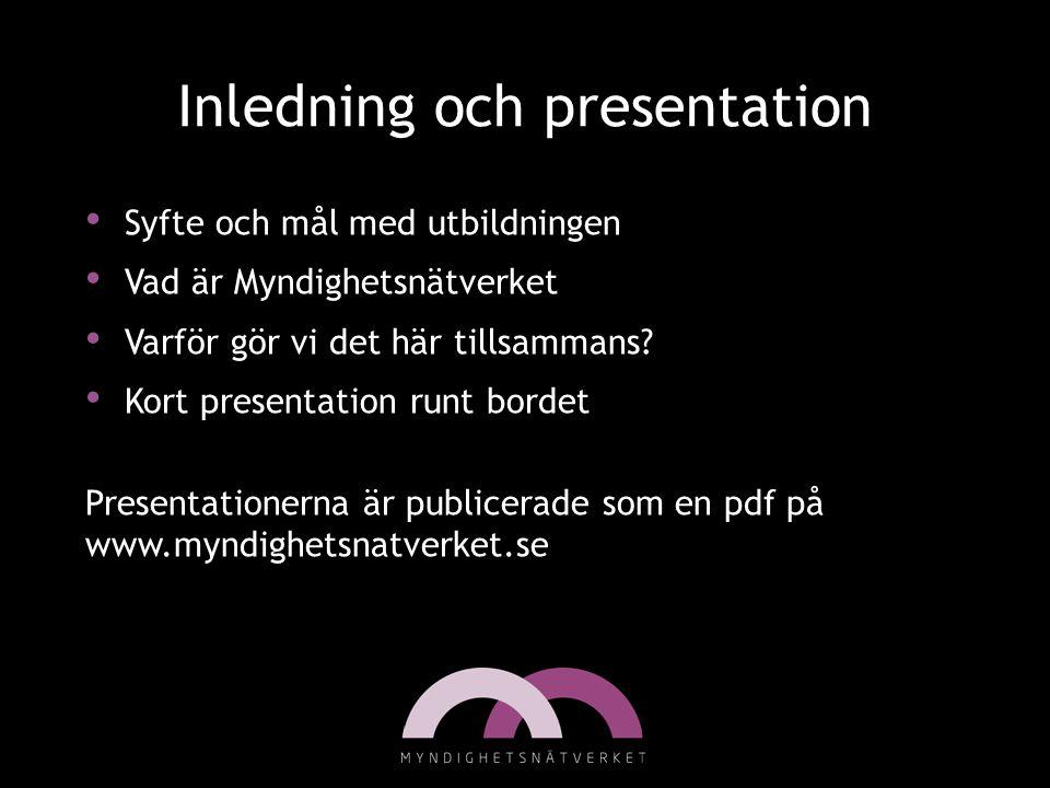 Inledning och presentation • Syfte och mål med utbildningen • Vad är Myndighetsnätverket • Varför gör vi det här tillsammans? • Kort presentation runt
