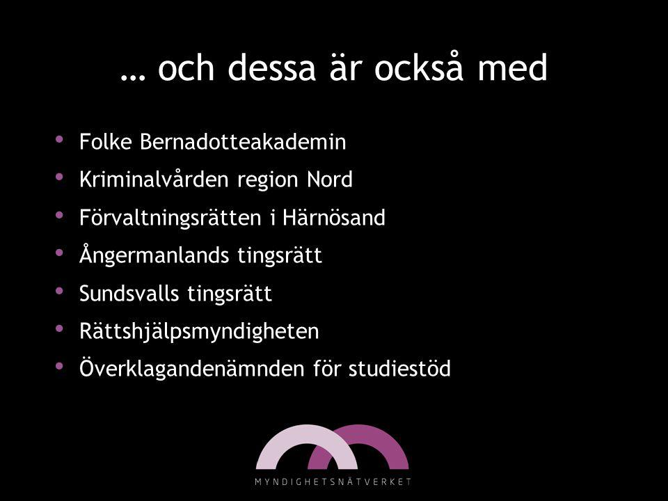 … och dessa är också med • Folke Bernadotteakademin • Kriminalvården region Nord • Förvaltningsrätten i Härnösand • Ångermanlands tingsrätt • Sundsval