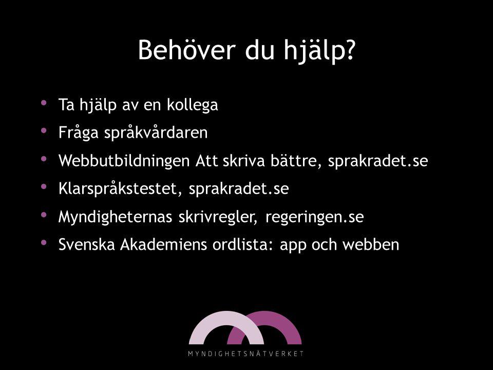 Behöver du hjälp? • Ta hjälp av en kollega • Fråga språkvårdaren • Webbutbildningen Att skriva bättre, sprakradet.se • Klarspråkstestet, sprakradet.se