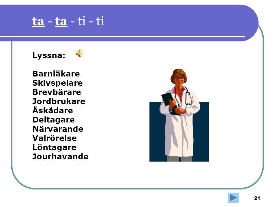 21 ta - ta - ti - ti Lyssna: Barnläkare Skivspelare Brevbärare Jordbrukare Åskådare Deltagare Närvarande Valrörelse Löntagare Jourhavande