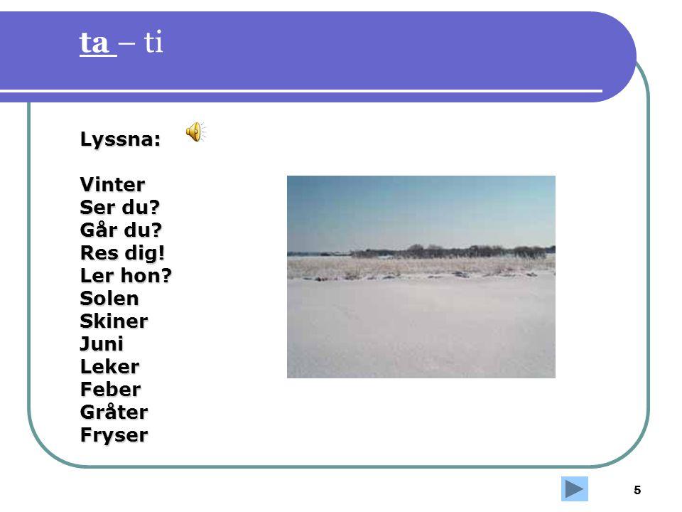 5 ta – ti Lyssna:Vinter Ser du? Går du? Res dig! Ler hon? SolenSkinerJuniLekerFeberGråterFryser