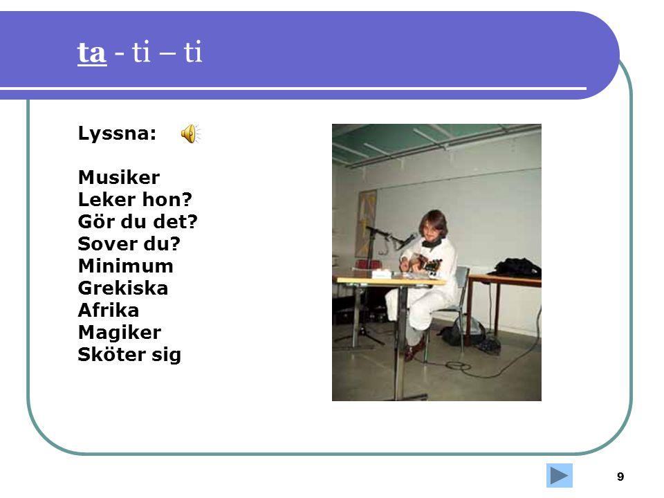 9 ta - ti – ti Lyssna: Musiker Leker hon? Gör du det? Sover du? Minimum Grekiska Afrika Magiker Sköter sig