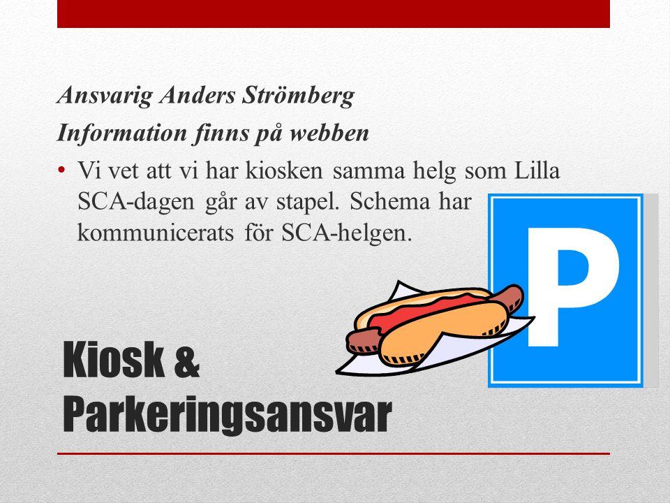 Kiosk & Parkeringsansvar Ansvarig Anders Strömberg Information finns på webben • Vi vet att vi har kiosken samma helg som Lilla SCA-dagen går av stape
