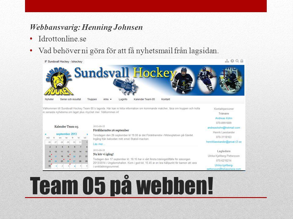 Team 05 på webben! Webbansvarig: Henning Johnsen • Idrottonline.se • Vad behöver ni göra för att få nyhetsmail från lagsidan.
