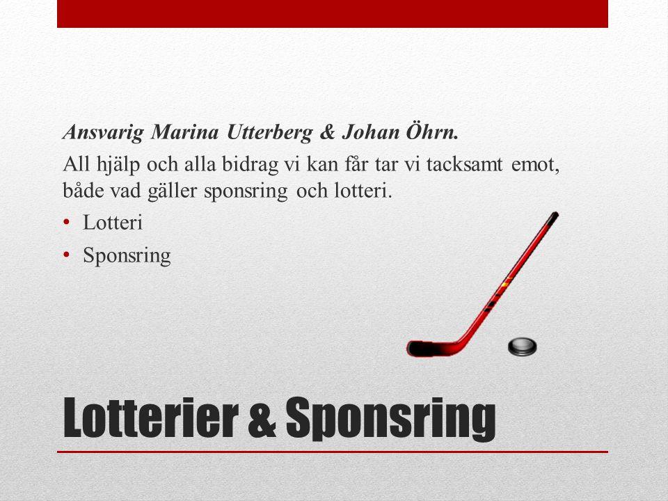 Lotterier & Sponsring Ansvarig Marina Utterberg & Johan Öhrn. All hjälp och alla bidrag vi kan får tar vi tacksamt emot, både vad gäller sponsring och