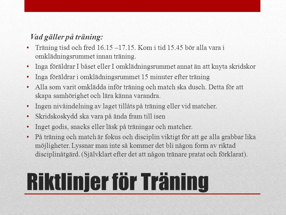Riktlinjer för Träning Vad gäller på träning: • Träning tisd och fred 16.15 –17.15. Kom i tid 15.45 bör alla vara i omklädningsrummet innan träning. •