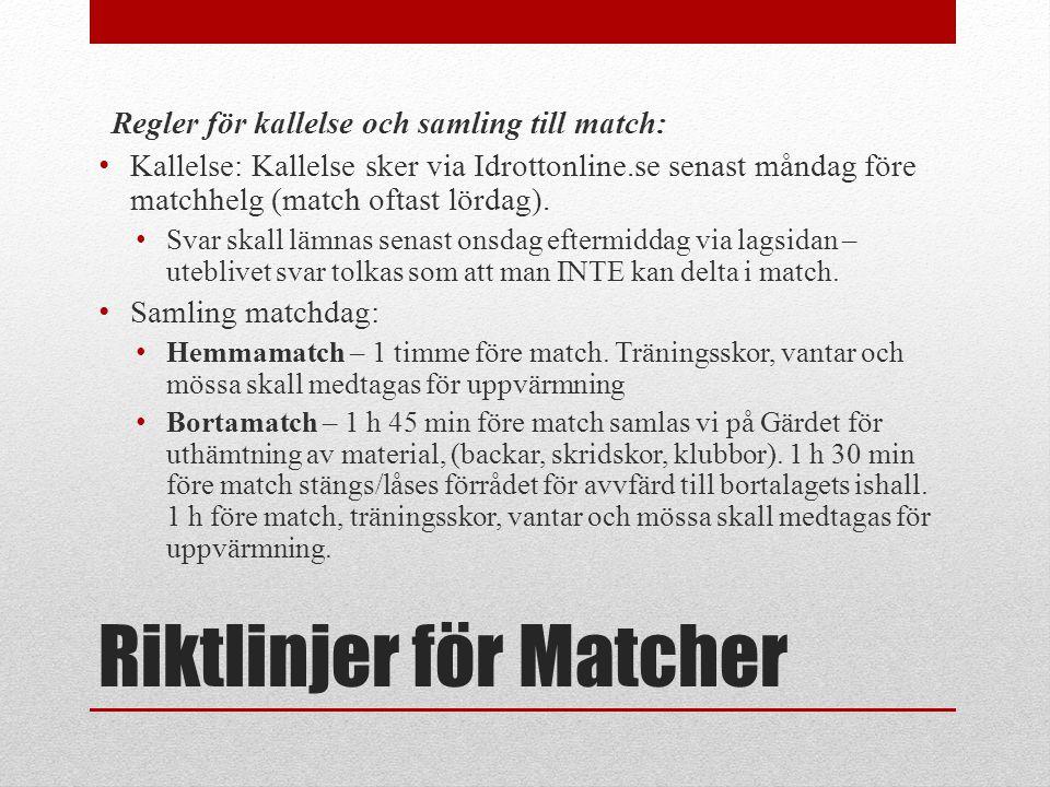 Riktlinjer för Matcher Regler för kallelse och samling till match: • Kallelse: Kallelse sker via Idrottonline.se senast måndag före matchhelg (match o