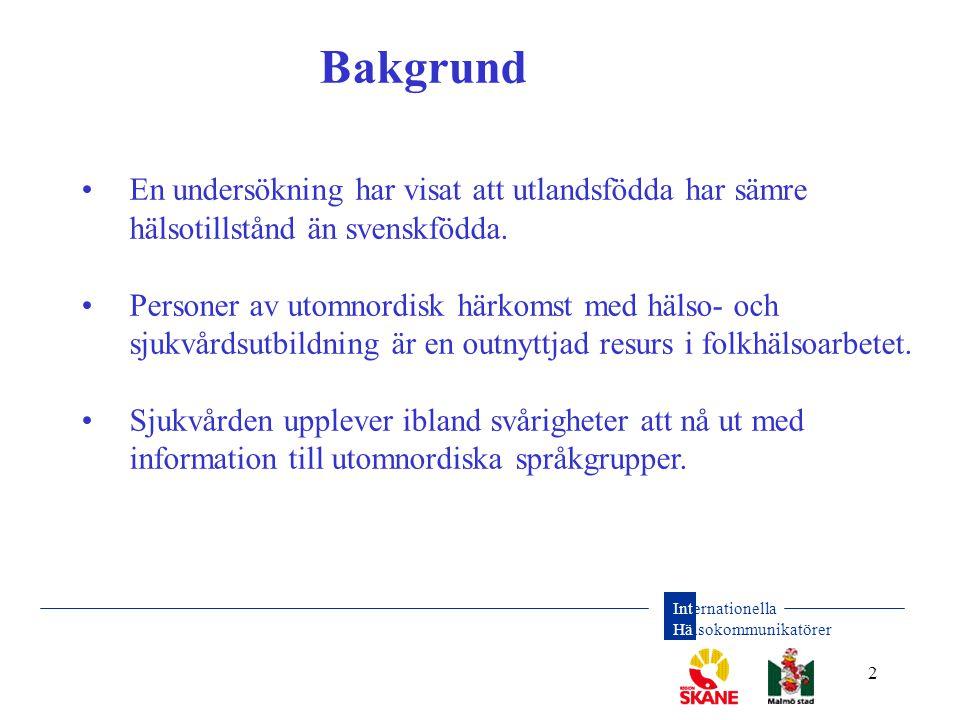 Internationella Hälsokommunikatörer 2 Bakgrund •En undersökning har visat att utlandsfödda har sämre hälsotillstånd än svenskfödda. • Personer av utom