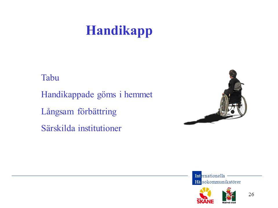 Internationella Hälsokommunikatörer 26 Handikapp Tabu Handikappade göms i hemmet Långsam förbättring Särskilda institutioner