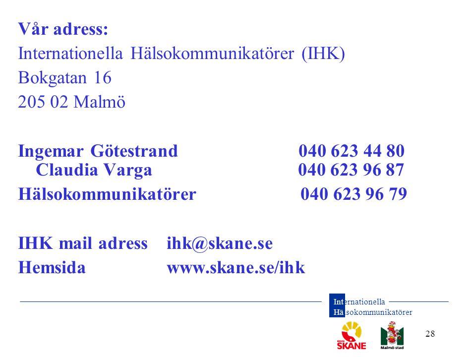 Internationella Hälsokommunikatörer 28 Vår adress: Internationella Hälsokommunikatörer (IHK) Bokgatan 16 205 02 Malmö Ingemar Götestrand040 623 44 80