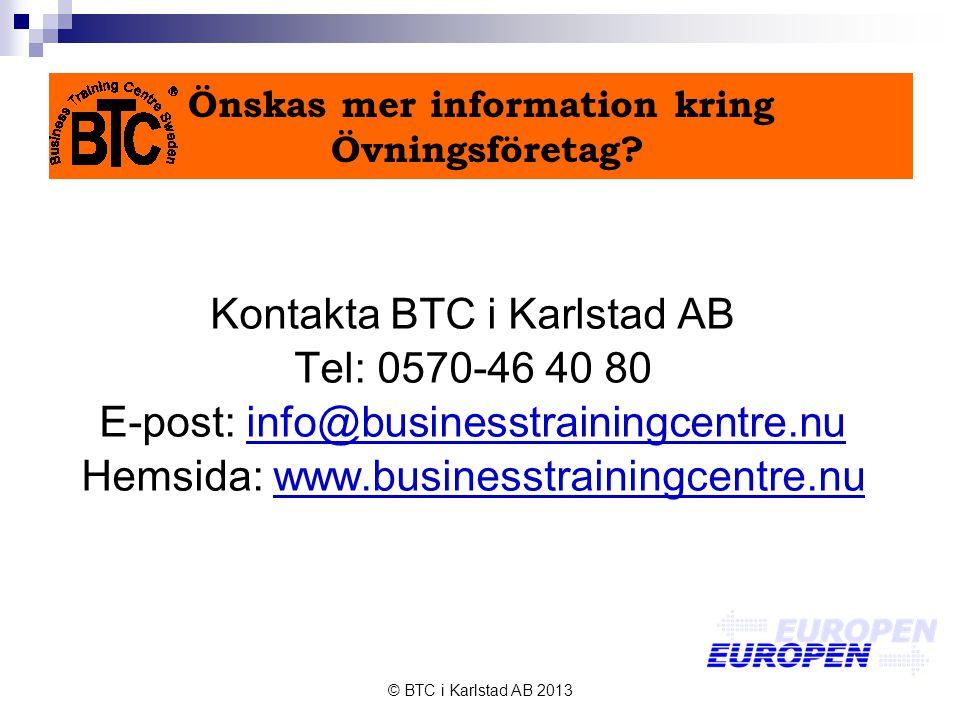 © BTC i Karlstad AB 2013 Önskas mer information kring Övningsföretag.