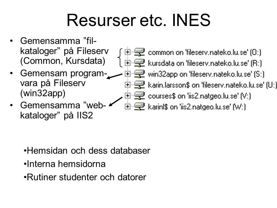 """Resurser etc. INES •Gemensamma """"fil- kataloger"""" på Fileserv (Common, Kursdata) •Gemensam program- vara på Fileserv (win32app) •Gemensamma """"web- katalo"""