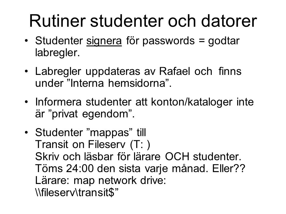 """Rutiner studenter och datorer •Studenter signera för passwords = godtar labregler. •Labregler uppdateras av Rafael och finns under """"Interna hemsidorna"""